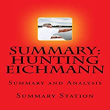 Summary and Analysis of Hunting Eichmann: How a Band of Survivors and a Young Spy Agency Chased down the World's Most Notorious Nazi Audiobook by  Summary Station Narrated by Daniel Hawking
