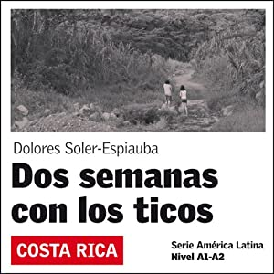 Dos Semanas con los ticos [Two Weeks with the Ticos] Audiobook