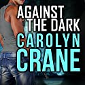 Against the Dark: Undercover Associates, Book 1 Audiobook by Carolyn Crane Narrated by Romy Nordlinger