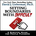 Setting Boundaries with Difficult People: A Survival Guide for People Pleasers (       UNABRIDGED) by David J. Lieberman Narrated by Sean Pratt