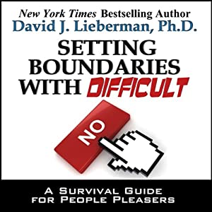 Setting Boundaries with Difficult People: A Survival Guide for People Pleasers | [David J. Lieberman]