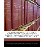 Fremont-Madison Conveyance; Tualatin River Basin; Irvine Basin Surface; Hawaii Water Resources; And Amend Reclamation Projects ACT (Paperback) - Common