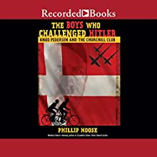 The Boys Who Challenged Hitler: Knud Pedersen and the Churchill Club (       UNABRIDGED) by Phillip Hoose Narrated by Phillip Hoose, Michael Braun