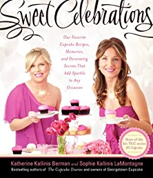 Sweet Celebrations: Our Favorite Cupcake Recipes, Memories, and Decorating Secrets That Add Sparkle to Any Occasion (The Cupcake Diaries)