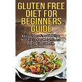 Gluten Free Diet for Beginners Guide (Gluten Free Recipes, Diet Tips, Gluten Free Guide, Gluten Free Baking): Easy Gluten Free Diet Tips And Tricks For ... (Gluten Free Cookbook, Gluten Free Baking) ~ Jeff K.