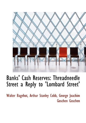 Banks' Cash Reserves: Threadneedle Street a Reply to 'Lombard Street'