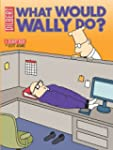 What Would Wally Do?: A Dilbert Treas...