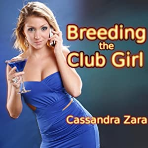 Breeding the Club Girl | [Cassandra Zara]