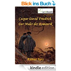 Caspar David Friedrich. Der Maler der Romantik (sciebooks)