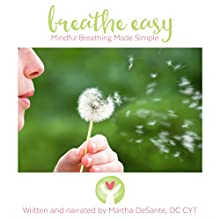 Breathe Easy: Mindful Breathing Made Simple Speech by Martha DeSante Narrated by Martha DeSante