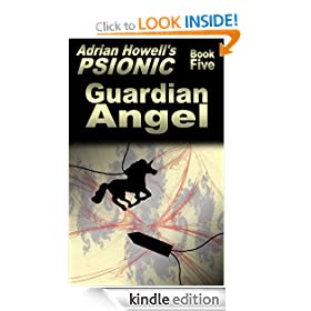 PSIONIC Book Five: Guardian Angel (Adrian Howell's PSIONIC Pentalogy)