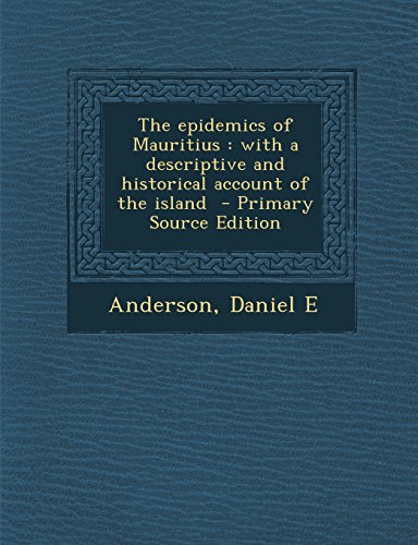 The Epidemics of Mauritius: With a Descriptive and Historical Account of the Island - Primary Source Edition