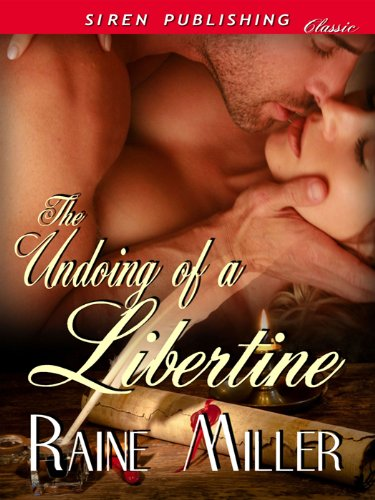 The Undoing of a Libertine (Siren Publishing Classic) by Raine Miller
