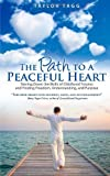 img - for The Path to a Peaceful Heart: Tearing Down the Walls of Childhood Trauma and Finding Freedom, Understanding, and Purpose book / textbook / text book