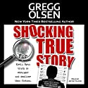 Shocking True Story Audiobook by Gregg Olsen Narrated by Jeffrey Kafer