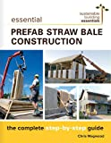 img - for Essential Prefab Straw Bale Construction: The Complete Step-by-Step Guide (Sustainable Building Essentials Series) book / textbook / text book