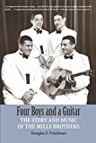 img - for Four Boys and a Guitar: The Story and Music of the Mills Brothers book / textbook / text book