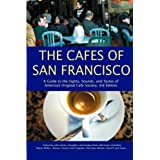 The Cafes of San Francisco: A Guide to the Sights, Sounds, and Tastes of America's Original Cafe Society ~ A. K. Crump
