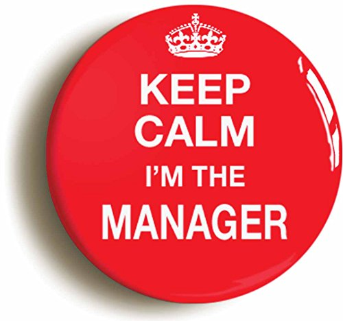 keep-calm-im-the-manager-funny-boss-badge-button-pin-1inch-25mm-diameter