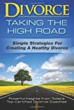 img - for Divorce: Taking the High Road: Simple Strategies for Creating a Healthy Divorce book / textbook / text book