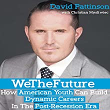 We the Future: How American Youth Can Build Dynamic Careers in the Post-Recession Era Audiobook by David Pattinson Narrated by David Pattinson