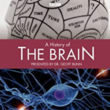 A History of the Brain: Complete Series Radio/TV Program by Geoff Bunn Narrated by Paul Bhattacharjee, Jonathan Forbes