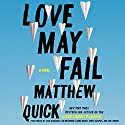 Love May Fail: A Novel (       UNABRIDGED) by Matthew Quick Narrated by Cris Dukehart, Jim Meskimen, Lorna Raver, Timothy Fannon, Tonya Campos