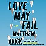 Love May Fail: A Novel | Matthew Quick