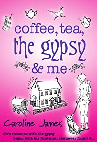 Coffee, Tea, The Gypsy & Me: A Feel-good Novel Of Friendship And Romance by Caroline James ebook deal
