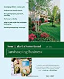 How to Start a Home-Based Landscaping Business, 6th Edition (How to Start a Home-Based Business)