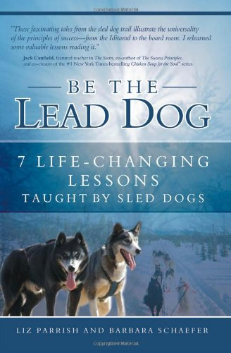 Be the Lead Dog: 7 Life-Changing Lessons Taught by Sled Dogs