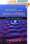 Waves and Oscillations: A Prelude to...