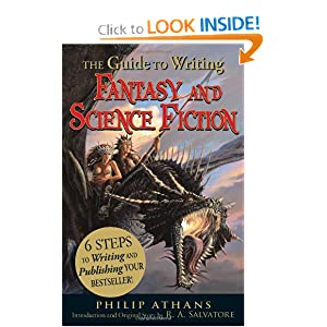 The Guide to Writing Fantasy and Science Fiction: 6 Steps to Writing and Publishing Your Bestseller! by Philip Athans and R.A. Salvatore