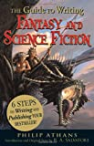 The Guide to Writing Fantasy and Science Fiction: 6 Steps to Writing and Publishing Your Bestseller! (1440501459) by Athans, Philip