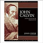 John Calvin and His Passion for the Majesty of God | John Piper