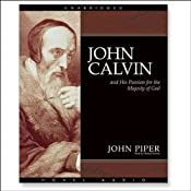 John Calvin and His Passion for the Majesty of God | [John Piper]