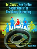 Get Social: How to Use Social Media for Healthcare Marketing