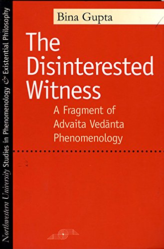 The Disinterested Witness: A Fragment of Advaita Vedanta Phenomenology (Studies in Phenomenology and Existential Philoso