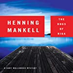 The Dogs of Riga: A Kurt Wallander Mystery (       UNABRIDGED) by Henning Mankell Narrated by Dick Hill