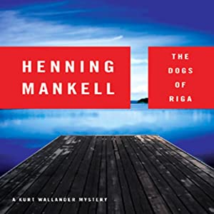 The Dogs of Riga: A Kurt Wallander Mystery | [Henning Mankell]