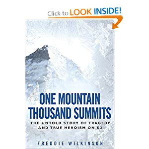 One Mountain Thousand Summits: The Untold Story Tragedy and True Heroism on K2 Freddie Wilkinson