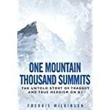 One Mountain Thousand Summits: The Untold Story of Tragedy and True Heroism on K2by Freddie Wilkinson