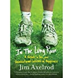img - for { [ IN THE LONG RUN: A FATHER, A SON, AND UNINTENTIONAL LESSONS IN HAPPINESS ] } Axelrod, Jim ( AUTHOR ) May-08-2012 Paperback book / textbook / text book