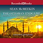 The Ottoman Endgame: War, Revolution, and the Making of the Modern Middle East, 1908-1923 | Sean McMeekin