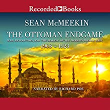 The Ottoman Endgame: War, Revolution, and the Making of the Modern Middle East, 1908-1923 (       UNABRIDGED) by Sean McMeekin Narrated by Richard Poe