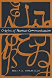 Origins of Human Communication (Bradford Books)