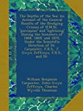 The Depths of the Sea: An Account of the General Results of the Dredging Cruises of H.M.Ss. porcupine and lightning During the Summers of 1868, ... F.R.S., J. Gwyn Jeffreys, F.R.S., and Dr.