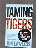 img - for Taming Tigers: Do Things You Never Thought You Could by Lawless, Jim (2012) Paperback book / textbook / text book