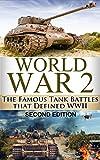 World War 2 Tank Battles: The Famous Tank Battles that Defined WWII (World War 2, World War II, WWII, Tank Battles, Holocaust, Pearl Harbour, Tank Wars, Famous battles Book 1)