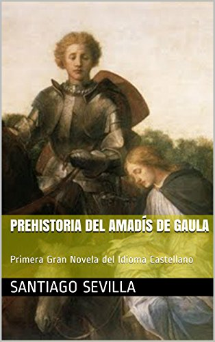 Prehistoria del Amadís de Gaula: Primera Gran Novela del Idioma Castellano